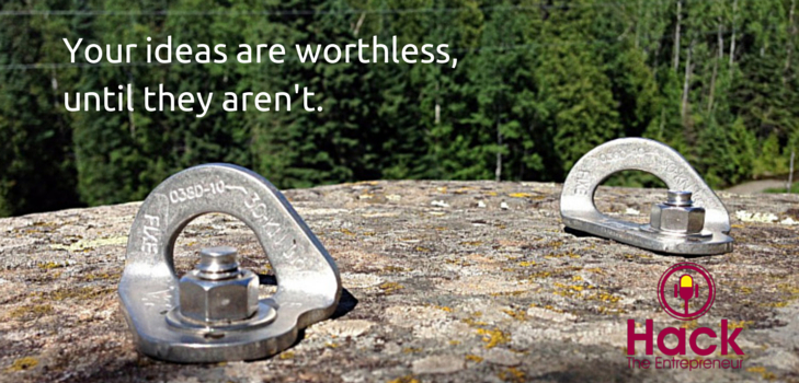 Your ideas are worthless, until they aren't.