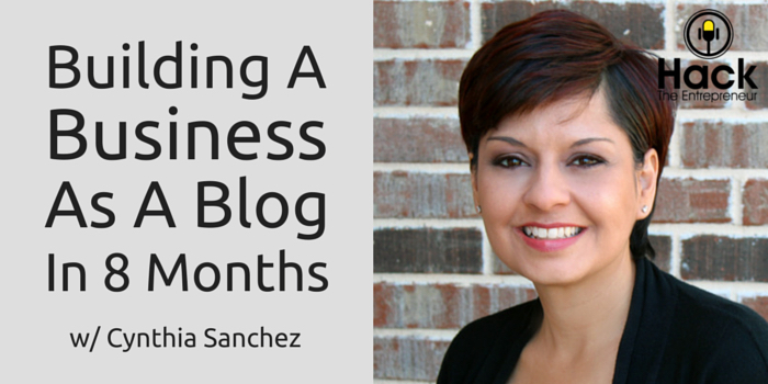 HTE 051: Building a Business as a Blog in 8 Months w/ Cynthia Sanchez