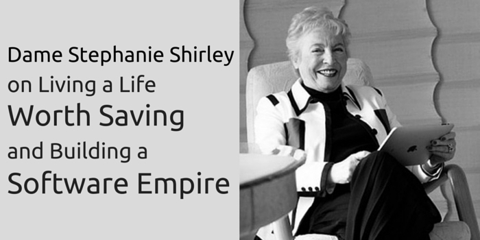 Dame Stephanie Shirley on Living a Life Worth Saving