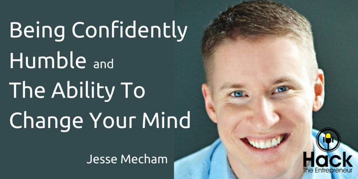 HTE 052: Jesse Mecham on Being Confidently Humble and The Ability To Change Your Mind