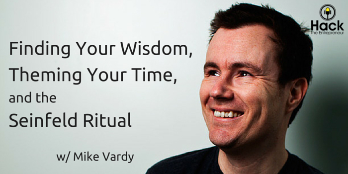HTE 054: Finding Your Wisdom, Theming Your Time and the Seinfeld Ritual w/ Mike Vardy