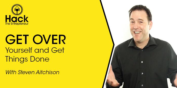 HTE 068: Get Over Yourself and Get Things Done w/ Steven Aitchison