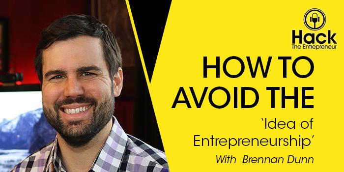 How to Avoid the 'Idea of Entrepreneurship' with Brennan Dunn