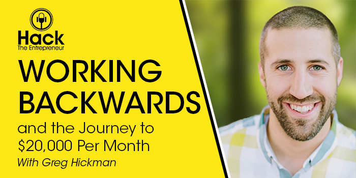 Greg Hickman on Working Backwards and the Journey to $20,000 Per Month
