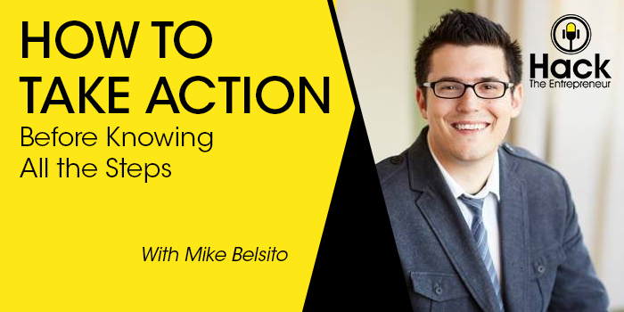 How to Take Action Before Knowing All the Steps w/ Mike Belsito