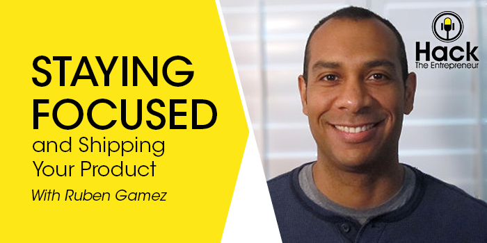 Ruben Gamez on Staying Focused and Shipping Your Product