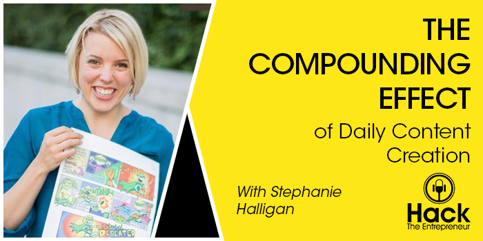 The Compounding Effect of Daily Content Creation with Stephanie Halligan