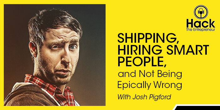 Josh Pigford on Shipping, Hiring Smart People, and Not Being Epically Wrong