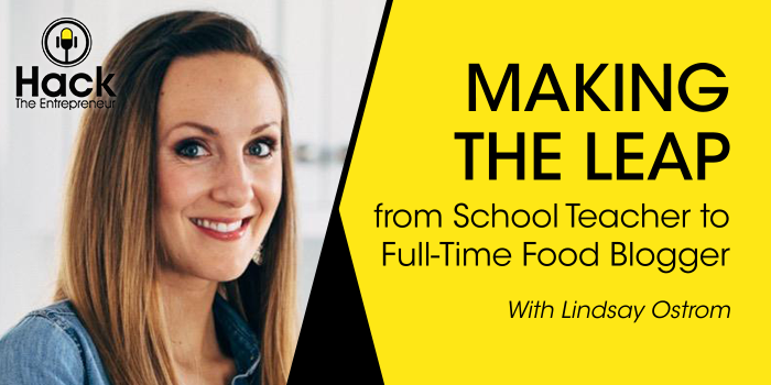 Making the Leap from School Teacher to Full-Time Food Blogger w/ Lindsay Ostrom