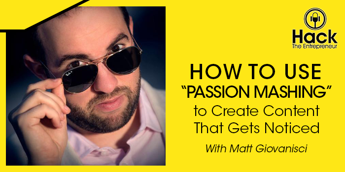 """How to Use """"Passion Mashing"""" to Create Content That Gets Noticed"""