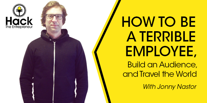 How To Be a Terrible Employee, Build an Audience, and Travel the World