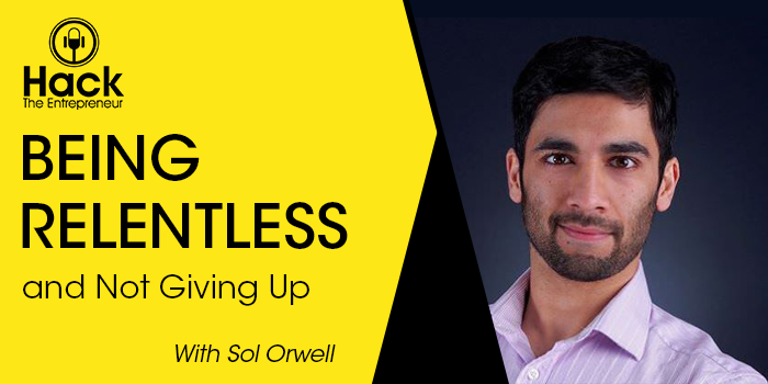 Sol Orwell on Being Relentless and Not Giving Up