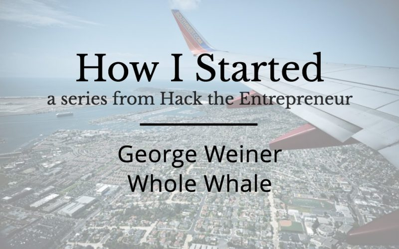 How I Started: George Weiner of Whole Whale