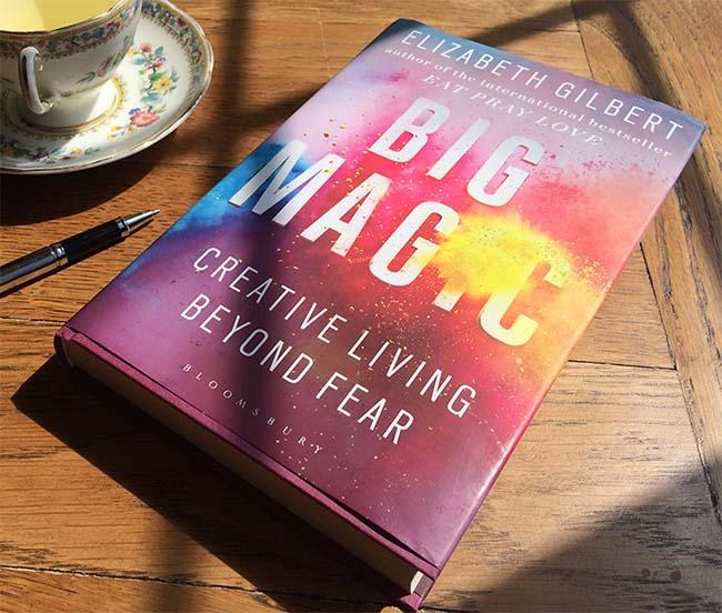 Big Magic - Creative Living Beyond Fear by Elizabeth Gilbert