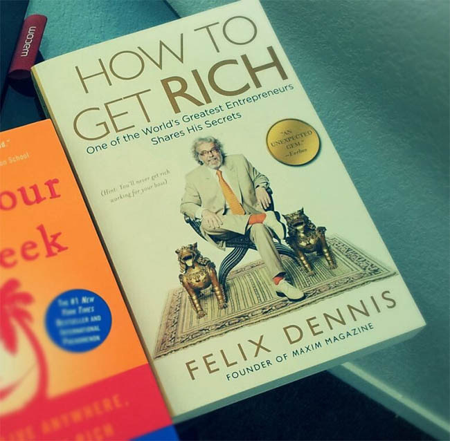 How to Get Rich - One of the World_s Greatest Entrepreneurs Shares His Secrets by Felix Dennis