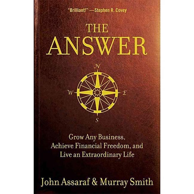 The Answer - Grow Any Business, Achieve Financial Freedom, And Live an Extraordinary Life by John Assaraf and Murray Smith