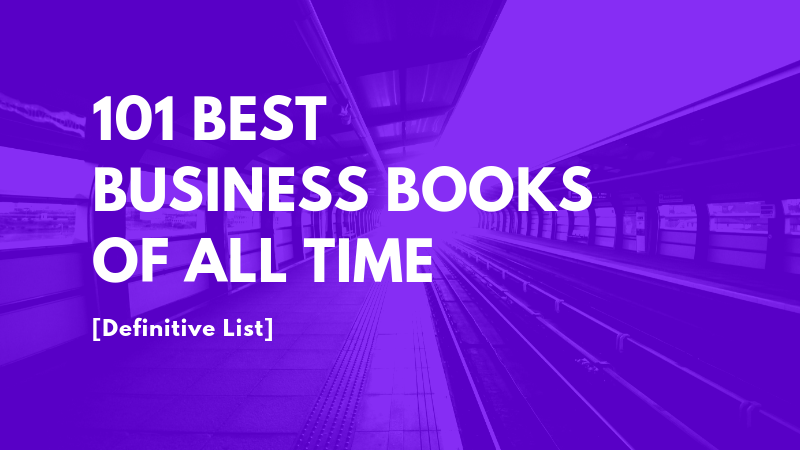 Best Business Books Of All Time 101 Books Everyone Should Read 2019