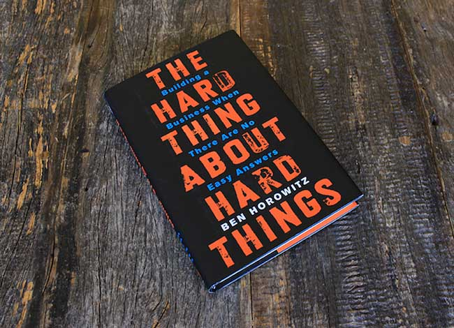 The Hard Thing About Hard Things - Building a Business When There Are No Easy Answers by Ben Horowitz