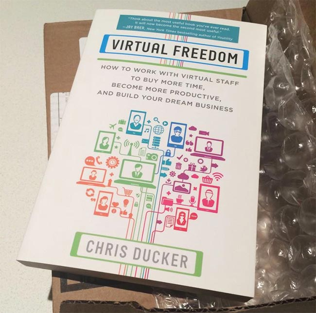 Virtual Freedom - How to Work with Virtual Staff to Buy More Time, Become More Productive, and Build Your Dream Business by Chris Ducker