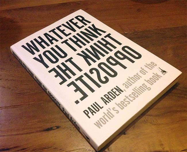 Whatever You Think, Think the Opposite by Paul Arden
