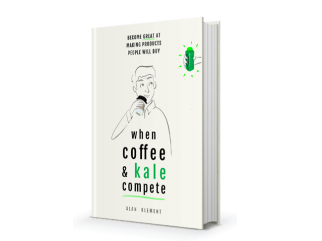 When Coffee and Kale Compete - Become great at making products people will buy by Alan Klement
